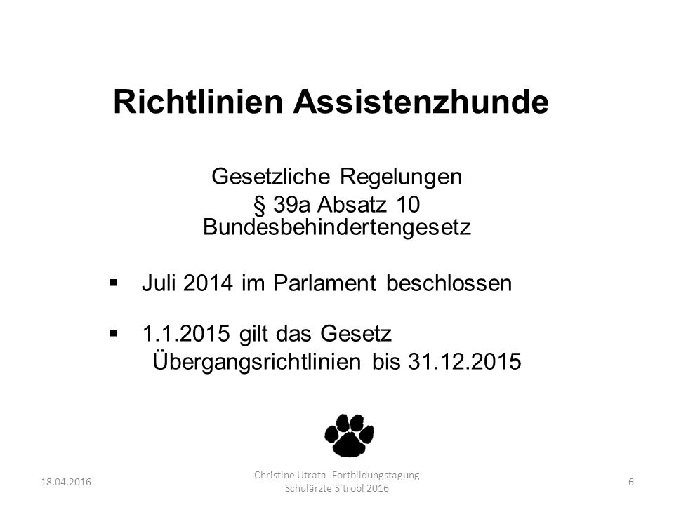Seit 1.1.2015 müssen sich alle zum Assistenzhund ausgebildeten Hunde einer offiziellen Prüfung bei der Prüfstelle in der Veterinär-Medizinischen Universität Wien, Messerli Institut unterziehen.