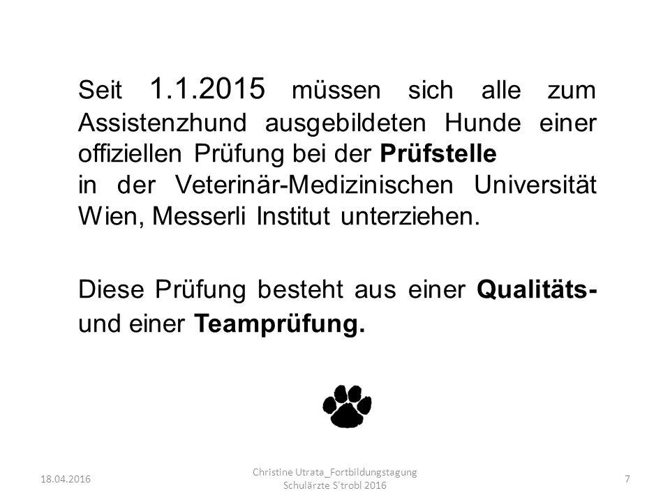 Seit 1.1.2015 müssen sich alle zum Assistenzhund ausgebildeten Hunde einer offiziellen Prüfung bei der Prüfstelle in der Veterinär-Medizinischen Unive