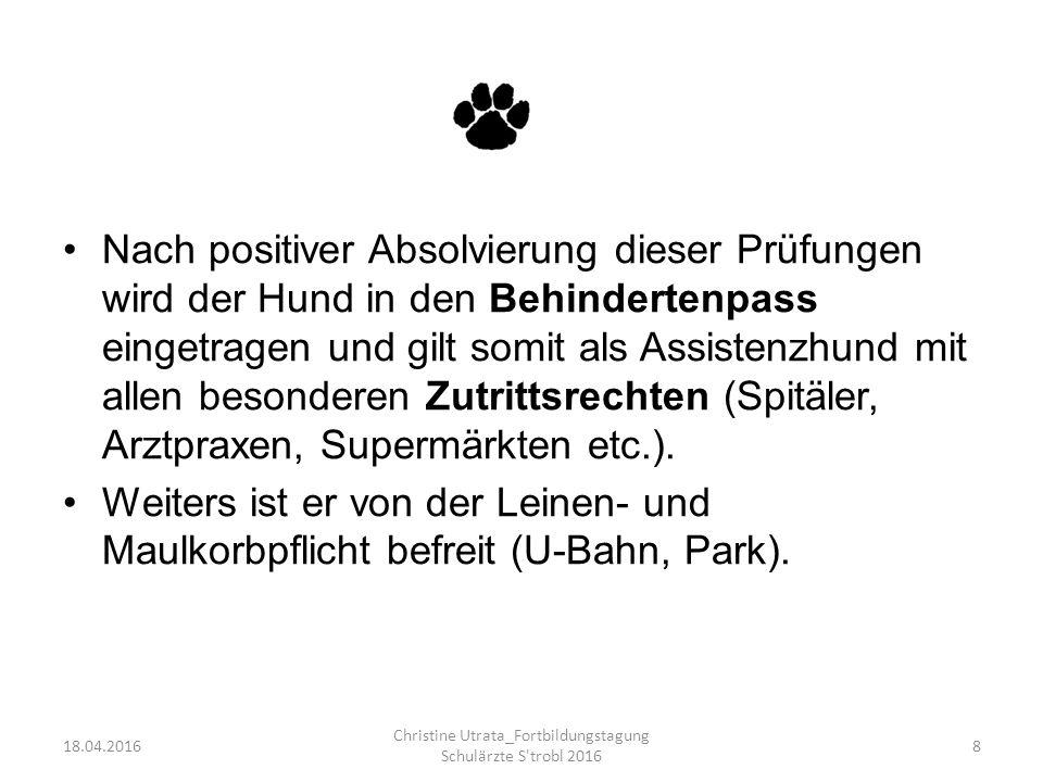 Nach positiver Absolvierung dieser Prüfungen wird der Hund in den Behindertenpass eingetragen und gilt somit als Assistenzhund mit allen besonderen Zutrittsrechten (Spitäler, Arztpraxen, Supermärkten etc.).