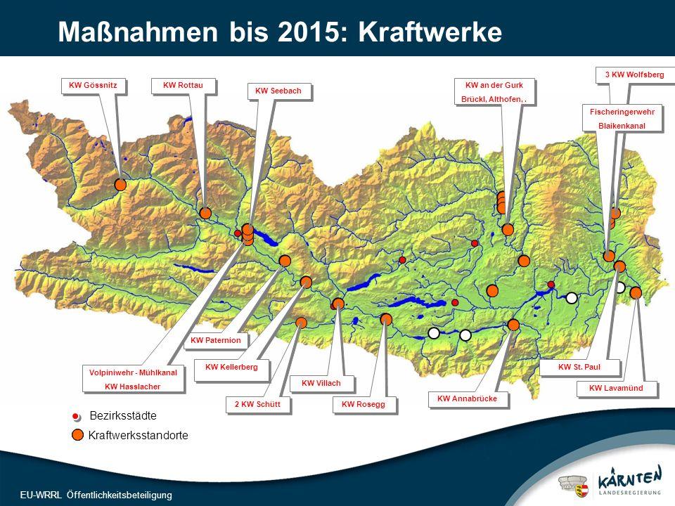 13 EU-WRRL Öffentlichkeitsbeteiligung Maßnahmen bis 2015: Kraftwerke KW Lavamünd KW Rosegg KW Villach KW Paternion KW Rottau 2 KW Schütt Volpiniwehr - Mühlkanal KW Hasslacher Volpiniwehr - Mühlkanal KW Hasslacher KW St.