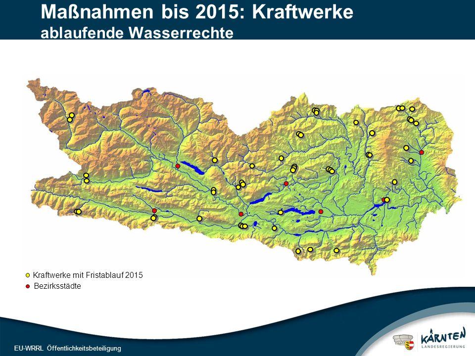 15 EU-WRRL Öffentlichkeitsbeteiligung Maßnahmen bis 2015: Kraftwerke ablaufende Wasserrechte Bezirksstädte Kraftwerke mit Fristablauf 2015