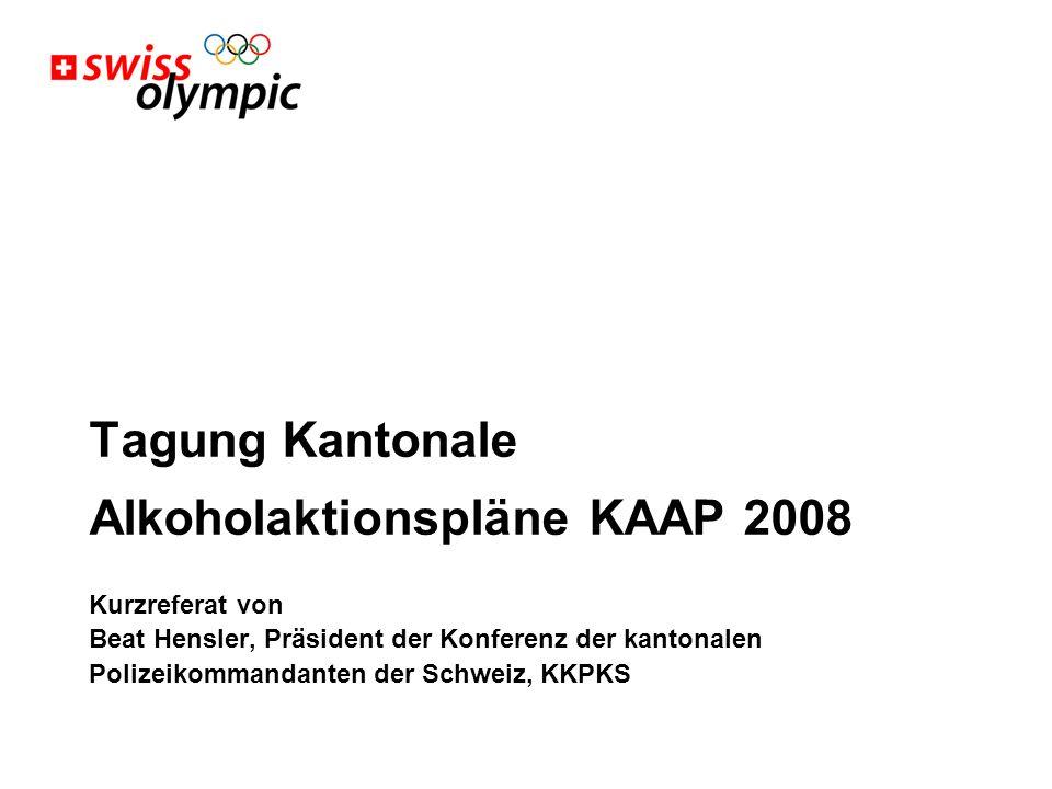 Tagung Kantonale Alkoholaktionspläne KAAP 2008 Kurzreferat von Beat Hensler, Präsident der Konferenz der kantonalen Polizeikommandanten der Schweiz, KKPKS