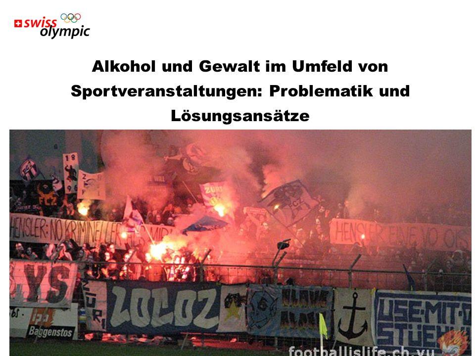 Swiss Olympic Association 2 Alkohol und Gewalt im Umfeld von Sportveranstaltungen: Problematik und Lösungsansätze