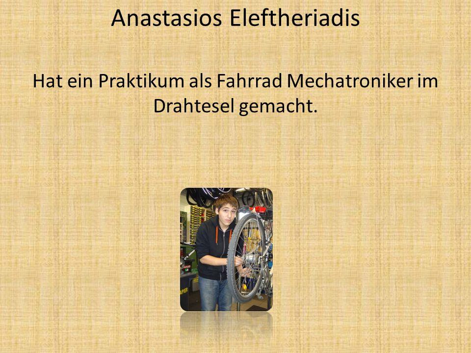 Anastasios Eleftheriadis Hat ein Praktikum als Fahrrad Mechatroniker im Drahtesel gemacht.
