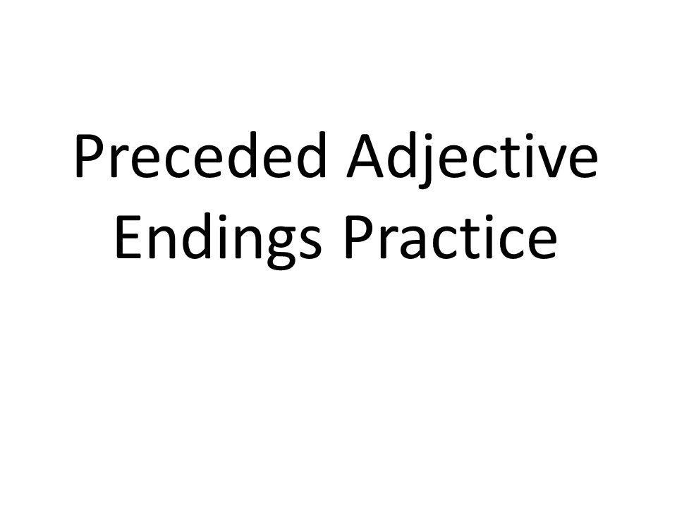 Preceded Adjective Endings Practice
