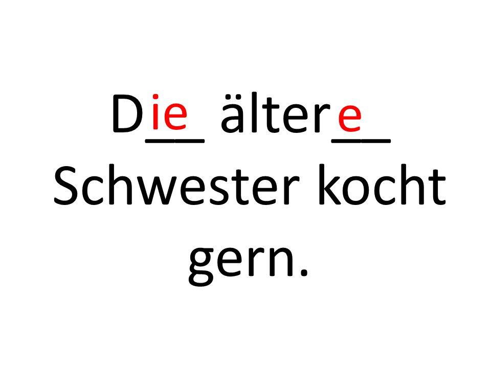 D__ älter__ Schwester kocht gern. ie e