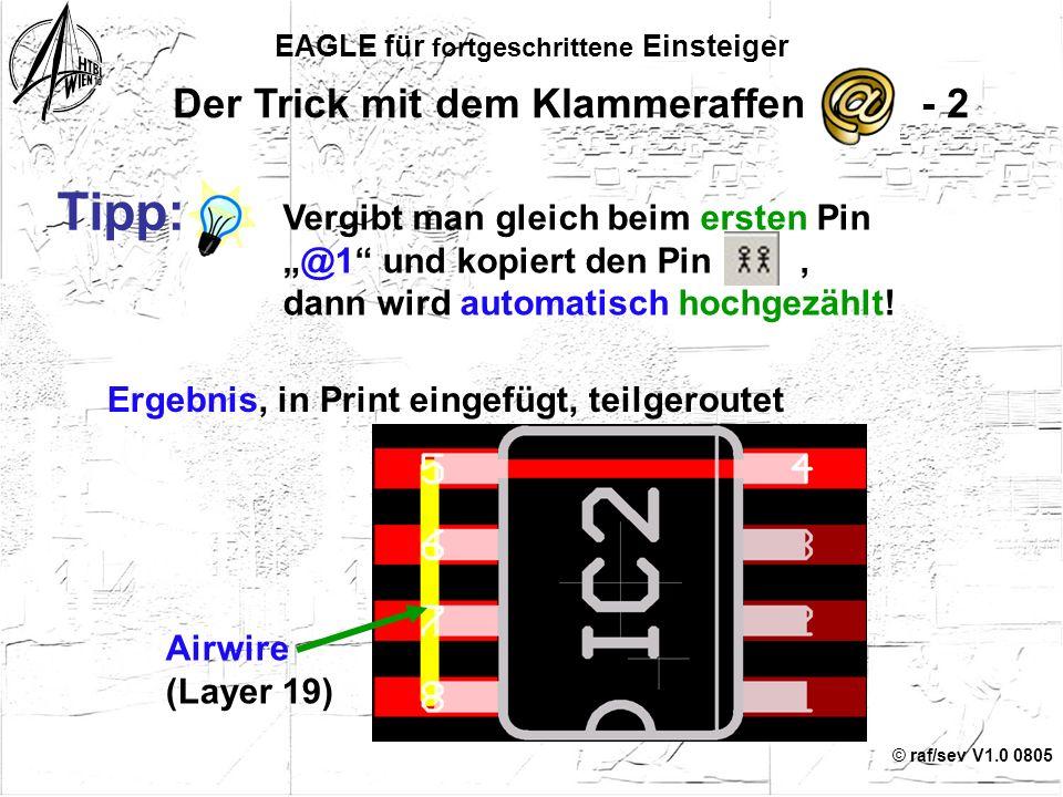 © raf/sev V1.0 0805 EAGLE für fortgeschrittene Einsteiger 21 Der Trick mit dem Klammeraffen - 1 Bei vielen (SMD-)Gehäusen für Leistungshalbleiter komm