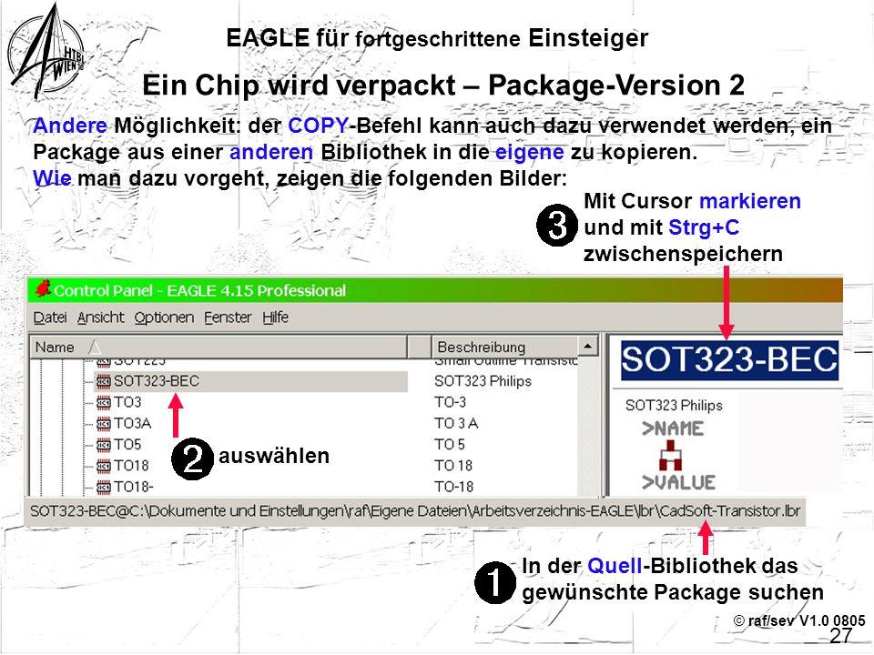 © raf/sev V1.0 0805 EAGLE für fortgeschrittene Einsteiger 26 Ein Chip wird verpackt – Package-Version 1 Vor dem AbsetzenNach dem Absetzen Koordinate 0