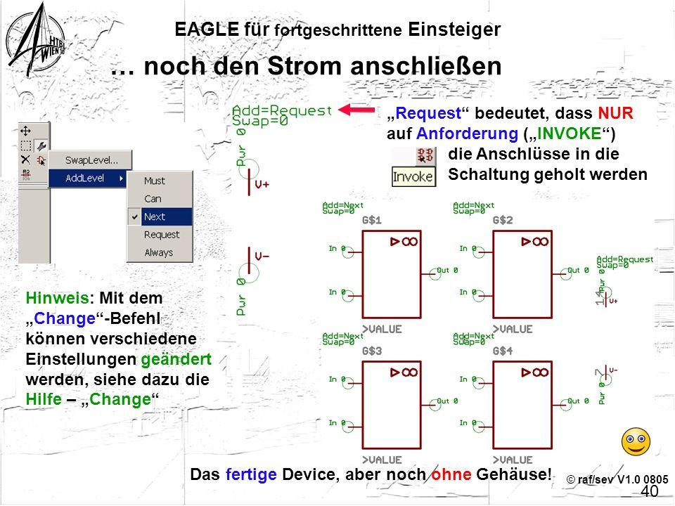 """© raf/sev V1.0 0805 EAGLE für fortgeschrittene Einsteiger 39 Ein Device entsteht In der Schaltung wird mit jedem Mausklick ein weiteres """"Gate"""" eingefü"""
