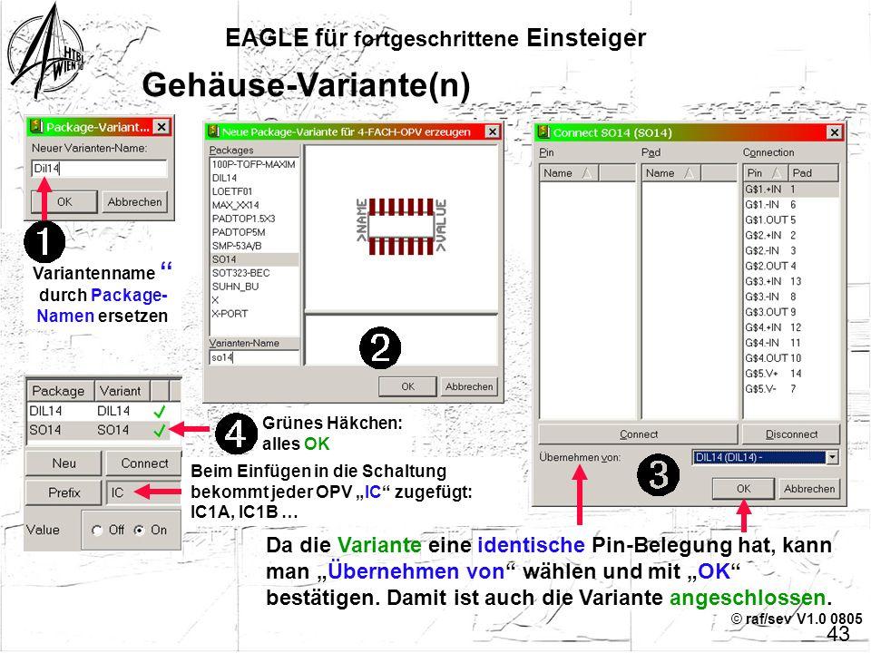 © raf/sev V1.0 0805 EAGLE für fortgeschrittene Einsteiger 42 Verbindungsherstellung Pin - Pad Bei einem Irrtum kann die Verbindung wieder rückgängig g