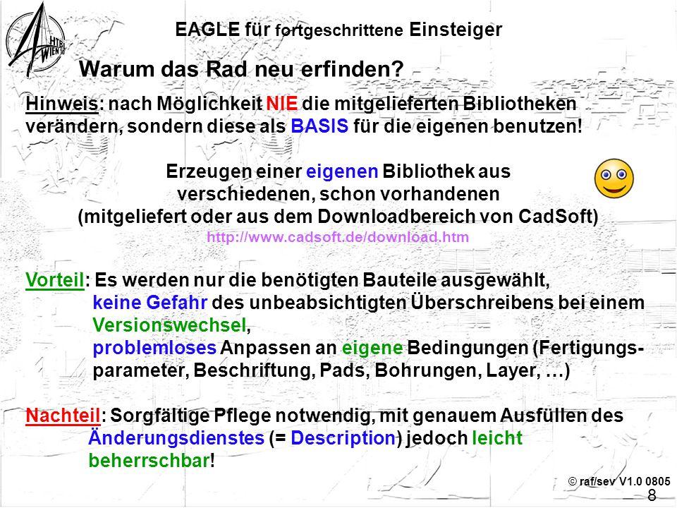 © raf/sev V1.0 0805 7 EAGLE für fortgeschrittene Einsteiger So beginnt's …