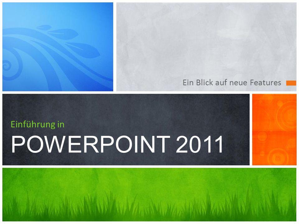 Ein Blick auf neue Features Einführung in POWERPOINT 2011