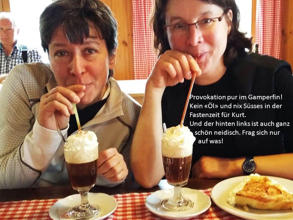 Provokation pur im Gamperfin.Kein «Öl» und nix Süsses in der Fastenzeit für Kurt.
