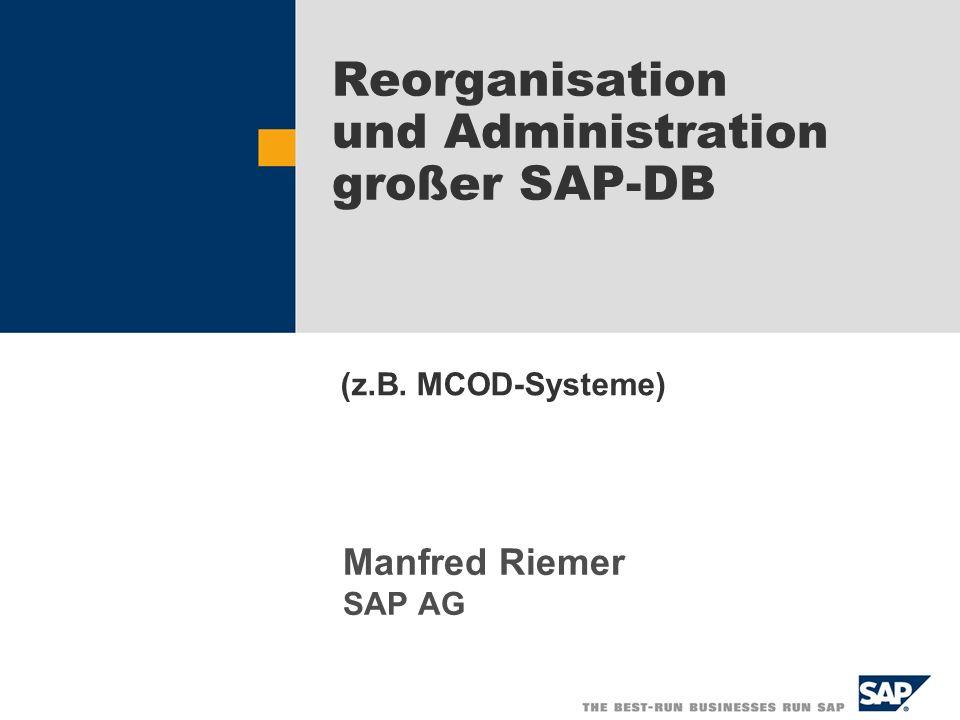 Reorganisation und Administration großer SAP-DB Manfred Riemer SAP AG (z.B. MCOD-Systeme)