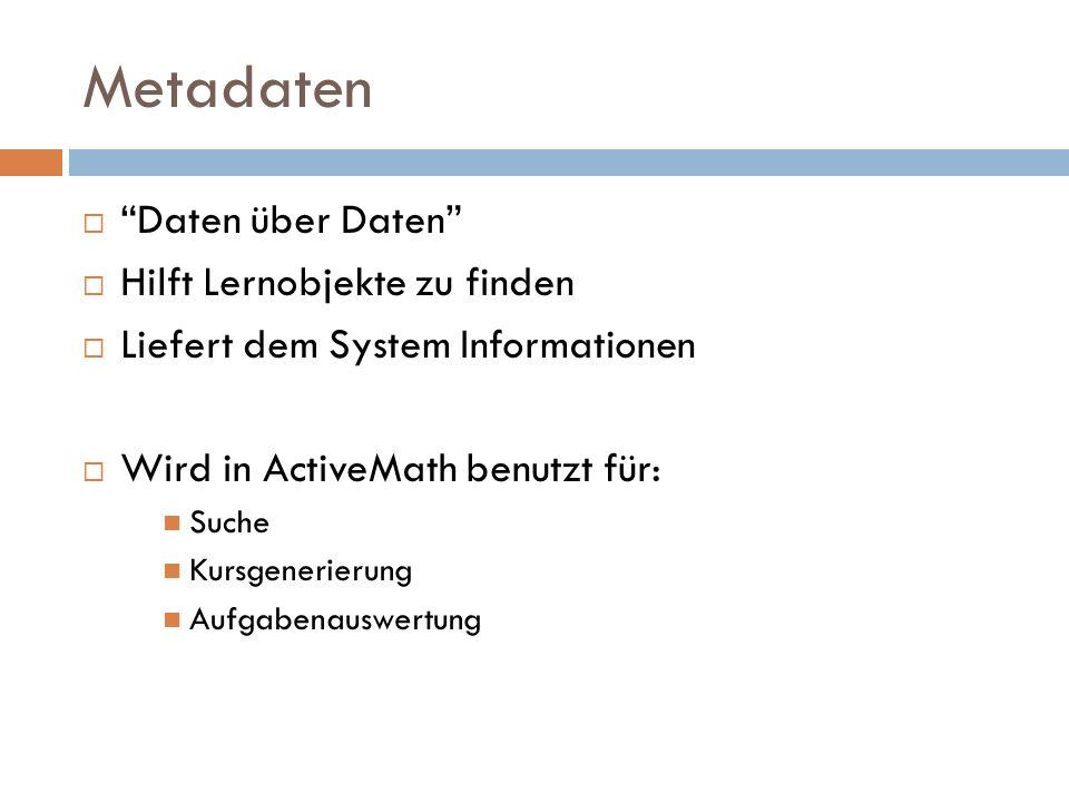 """Metadaten  """"Daten über Daten""""  Hilft Lernobjekte zu finden  Liefert dem System Informationen  Wird in ActiveMath benutzt für: Suche Kursgenerierun"""