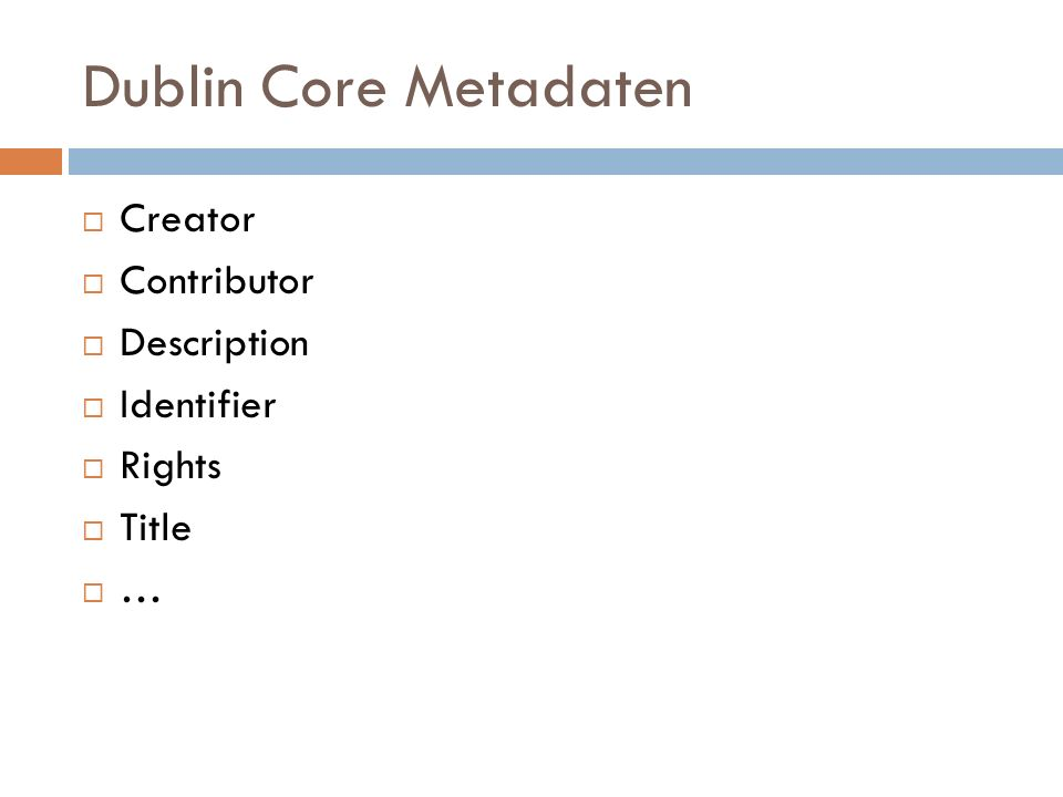 Dublin Core Metadaten  Creator  Contributor  Description  Identifier  Rights  Title  …