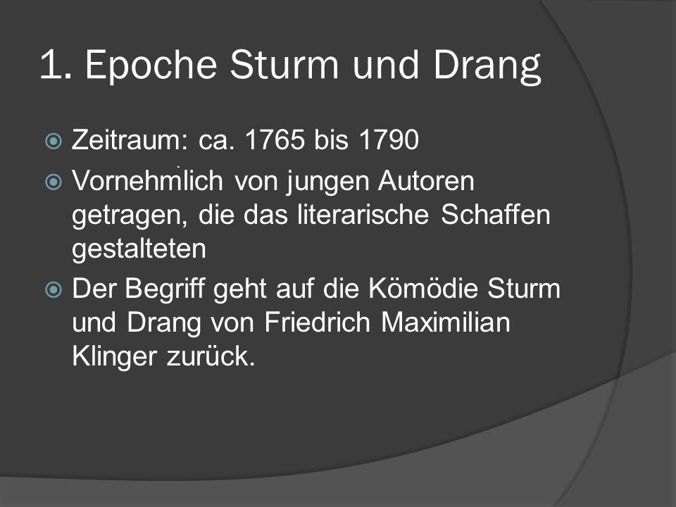 1. Epoche Sturm und Drang  Zeitraum: ca.