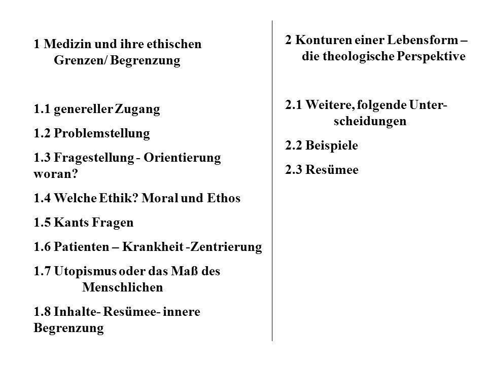 1 Medizin und ihre ethischen Grenzen/ Begrenzung 1.1 genereller Zugang 1.2 Problemstellung 1.3 Fragestellung - Orientierung woran? 1.4 Welche Ethik? M