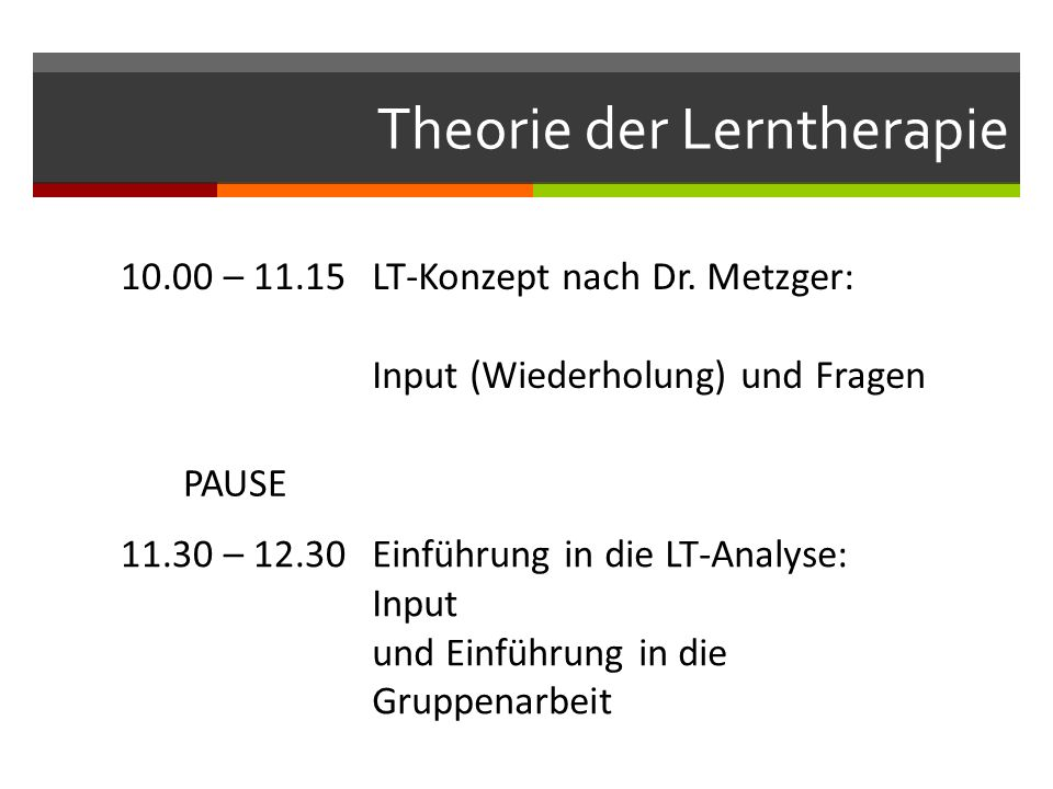 Theorie der Lerntherapie 10.00 – 11.15LT-Konzept nach Dr.