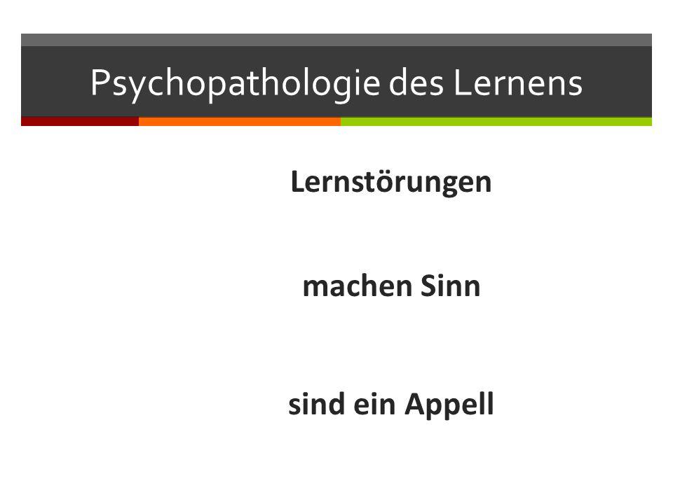 Psychopathologie des Lernens Lernstörungen machen Sinn sind ein Appell