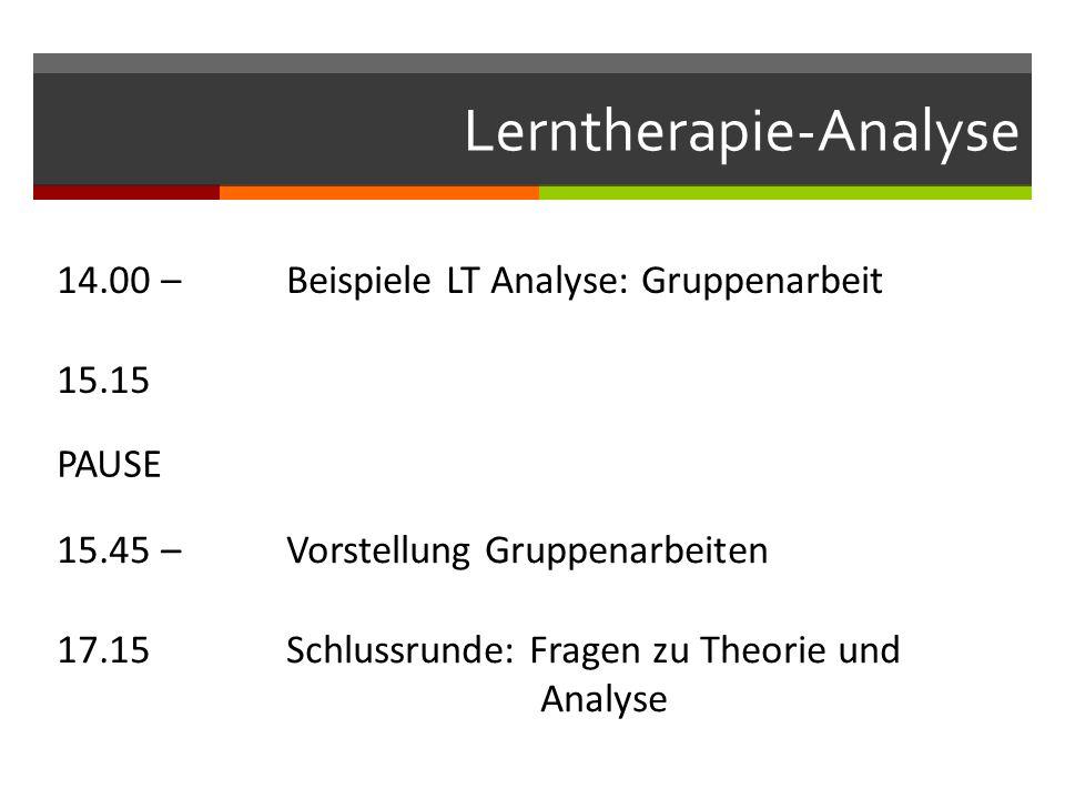 Lerntherapie-Analyse 14.00 – 15.15 Beispiele LT Analyse: Gruppenarbeit PAUSE 15.45 – 17.15 Vorstellung Gruppenarbeiten Schlussrunde: Fragen zu Theorie und Analyse