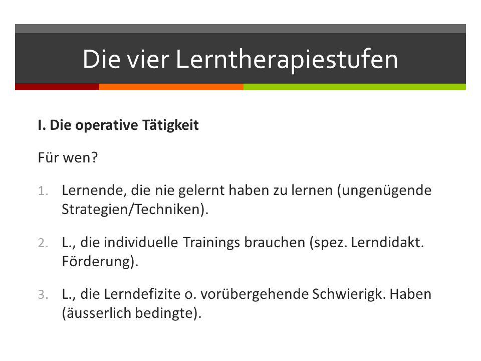 Die vier Lerntherapiestufen I. Die operative Tätigkeit Für wen.