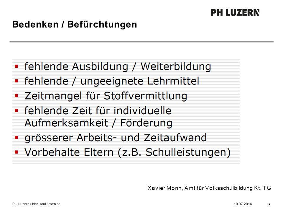 Bedenken / Befürchtungen 10.07.201614 Xavier Monn, Amt für Volksschulbildung Kt.