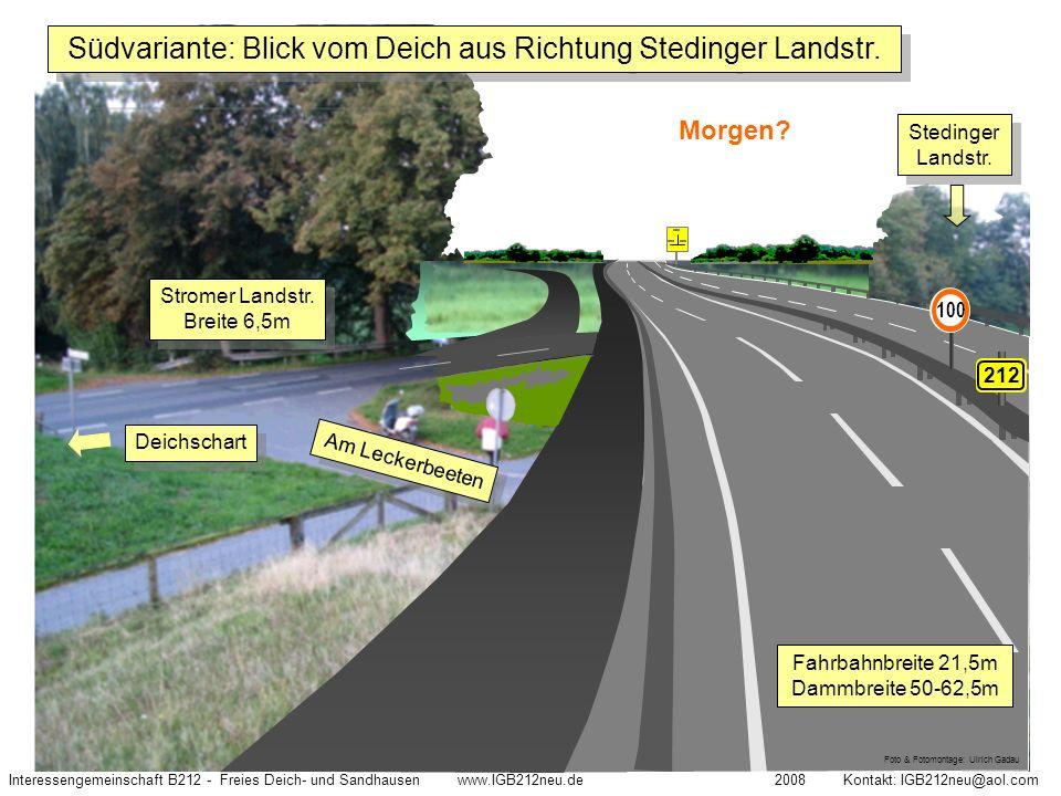 Heute Interessengemeinschaft B212 - Freies Deich- und Sandhausen www.IGB212neu.de 2008 Kontakt: IGB212neu@aol.com Morgen? 100 212 Fahrbahnbreite 21,5m