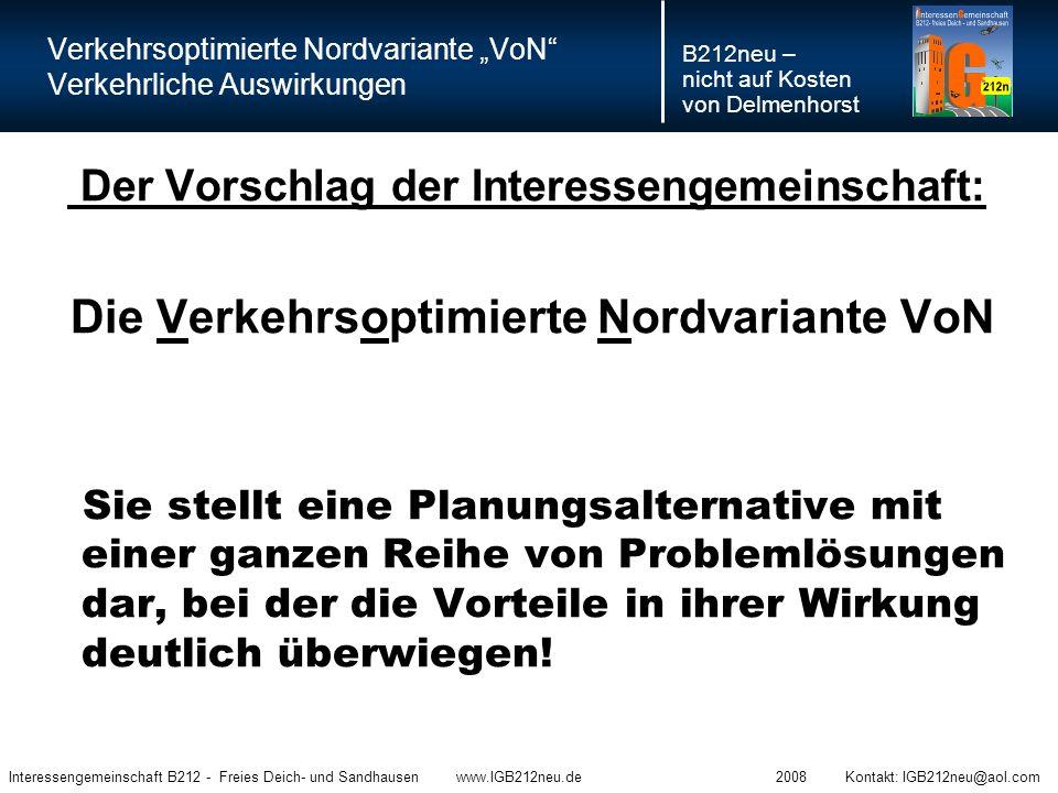 """Verkehrsoptimierte Nordvariante """"VoN Verkehrliche Auswirkungen B212neu – nicht auf Kosten von Delmenhorst Interessengemeinschaft B212 - Freies Deich- und Sandhausen www.IGB212neu.de 2008 Kontakt: IGB212neu@aol.com Die Eigenschaften: Die Realisierung einer der Nordvarianten."""