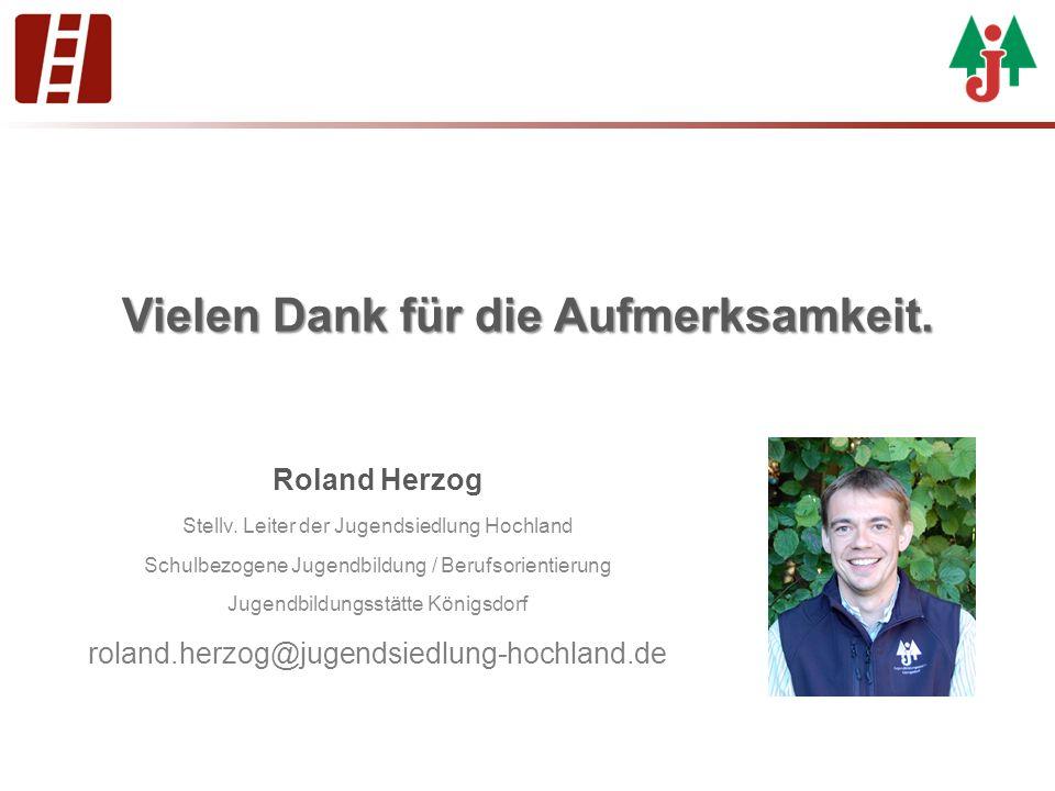 Vielen Dank für die Aufmerksamkeit. Roland Herzog Stellv. Leiter der Jugendsiedlung Hochland Schulbezogene Jugendbildung / Berufsorientierung Jugendbi