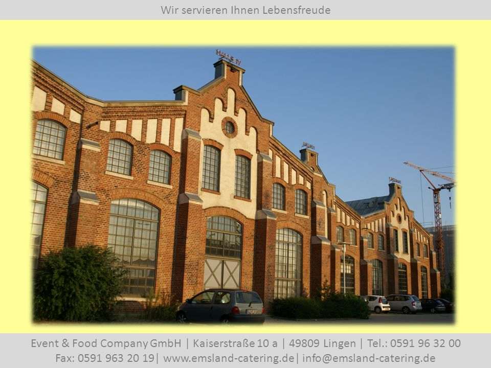 Wir servieren Ihnen Lebensfreude Event & Food Company GmbH | Kaiserstraße 10 a | 49809 Lingen | Tel.: 0591 96 32 00 Fax: 0591 963 20 19| www.emsland-catering.de| info@emsland-catering.de So könnte Ihre Location aussehen…