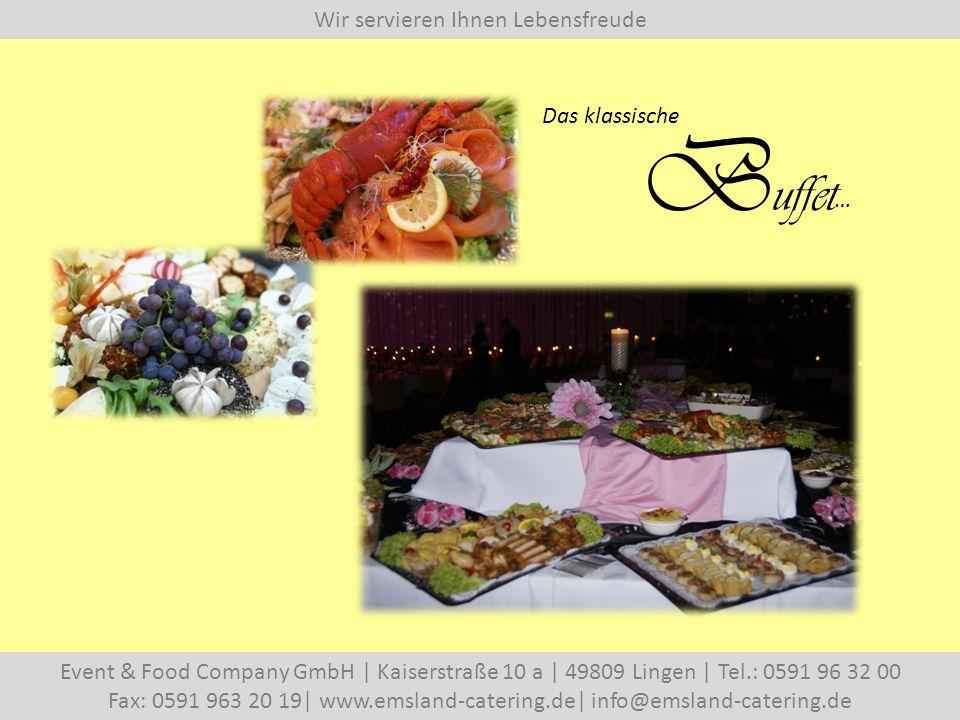 Wir servieren Ihnen Lebensfreude Event & Food Company GmbH   Kaiserstraße 10 a   49809 Lingen   Tel.: 0591 96 32 00 Fax: 0591 963 20 19  www.emsland-catering.de  info@emsland-catering.de Das klassische B uffet …
