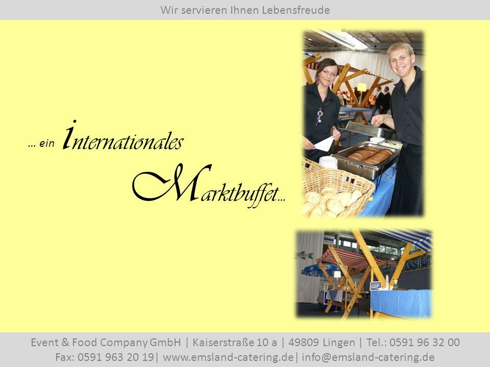 Wir servieren Ihnen Lebensfreude Event & Food Company GmbH   Kaiserstraße 10 a   49809 Lingen   Tel.: 0591 96 32 00 Fax: 0591 963 20 19  www.emsland-catering.de  info@emsland-catering.de … ein i nternationales M arktbuffet …