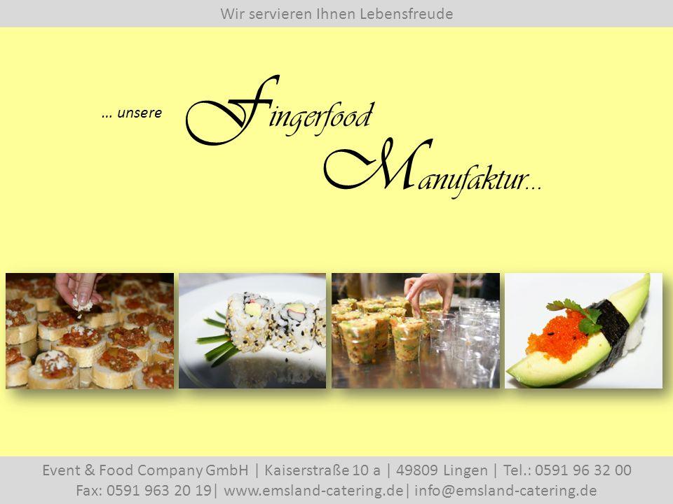 Wir servieren Ihnen Lebensfreude Event & Food Company GmbH   Kaiserstraße 10 a   49809 Lingen   Tel.: 0591 96 32 00 Fax: 0591 963 20 19  www.emsland-catering.de  info@emsland-catering.de … unsere F ingerfood M anufaktur…