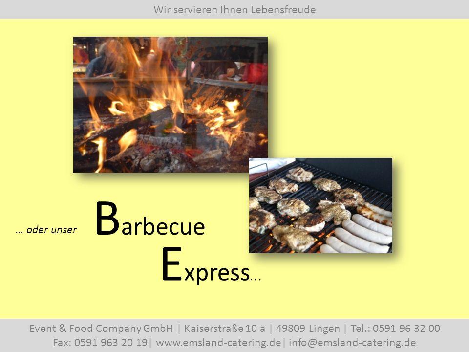 Wir servieren Ihnen Lebensfreude Event & Food Company GmbH   Kaiserstraße 10 a   49809 Lingen   Tel.: 0591 96 32 00 Fax: 0591 963 20 19  www.emsland-catering.de  info@emsland-catering.de … oder unser B arbecue E xpress …