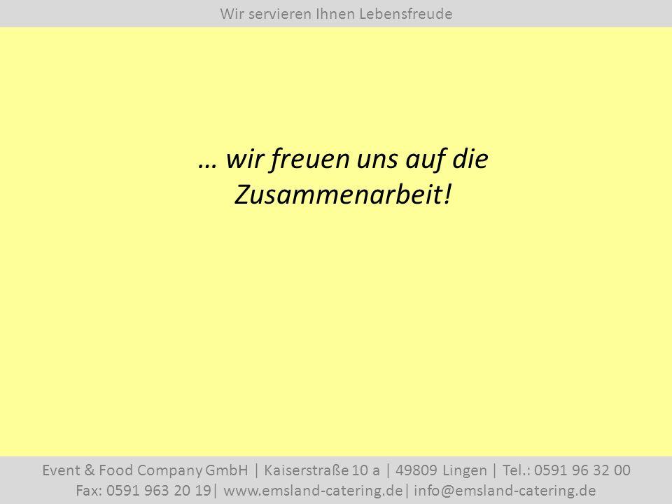 Wir servieren Ihnen Lebensfreude Event & Food Company GmbH   Kaiserstraße 10 a   49809 Lingen   Tel.: 0591 96 32 00 Fax: 0591 963 20 19  www.emsland-catering.de  info@emsland-catering.de … wir freuen uns auf die Zusammenarbeit!
