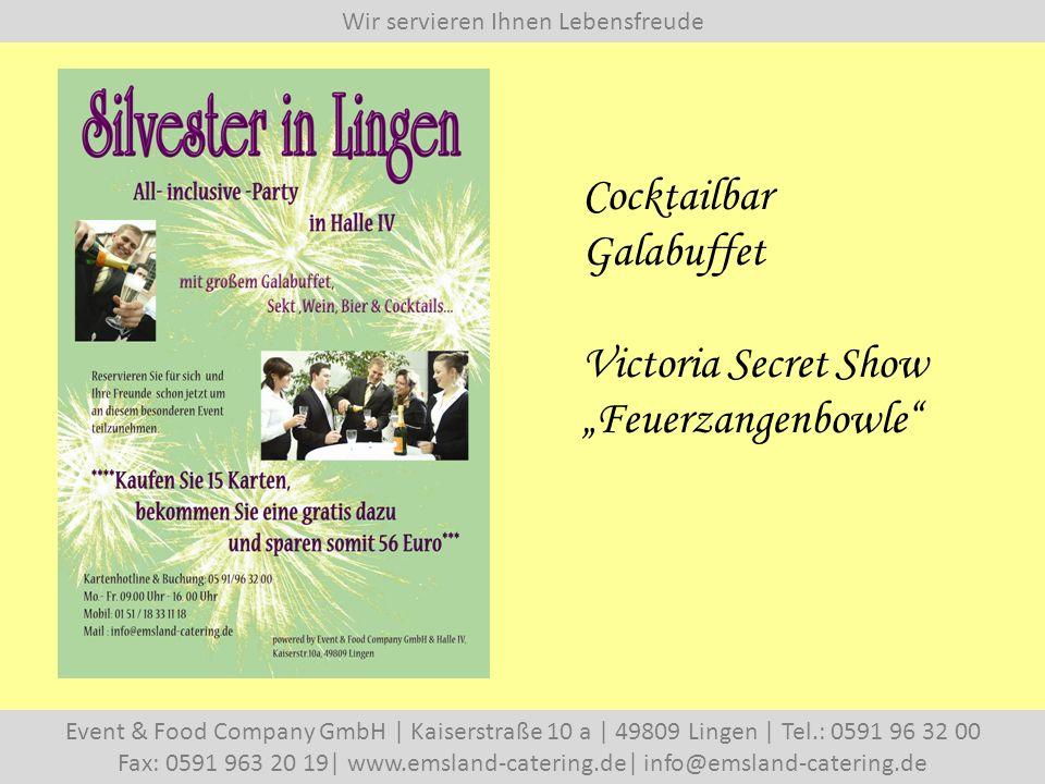 """Wir servieren Ihnen Lebensfreude Event & Food Company GmbH   Kaiserstraße 10 a   49809 Lingen   Tel.: 0591 96 32 00 Fax: 0591 963 20 19  www.emsland-catering.de  info@emsland-catering.de Cocktailbar Galabuffet Victoria Secret Show """"Feuerzangenbowle"""