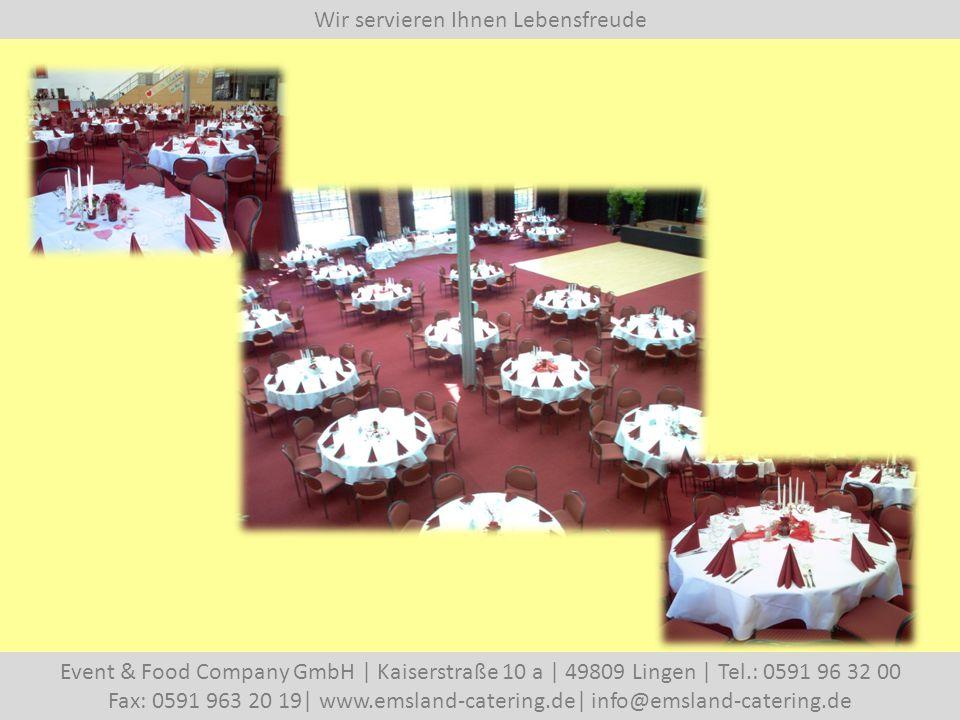 Wir servieren Ihnen Lebensfreude Event & Food Company GmbH | Kaiserstraße 10 a | 49809 Lingen | Tel.: 0591 96 32 00 Fax: 0591 963 20 19| www.emsland-catering.de| info@emsland-catering.de So könnte Ihre Tischdekoration aussehen…
