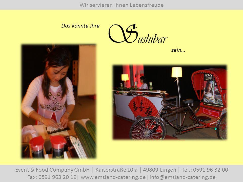 Wir servieren Ihnen Lebensfreude Event & Food Company GmbH   Kaiserstraße 10 a   49809 Lingen   Tel.: 0591 96 32 00 Fax: 0591 963 20 19  www.emsland-catering.de  info@emsland-catering.de Das könnte Ihre S ushibar sein…