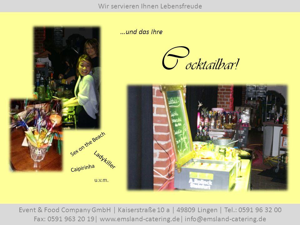 Wir servieren Ihnen Lebensfreude Event & Food Company GmbH   Kaiserstraße 10 a   49809 Lingen   Tel.: 0591 96 32 00 Fax: 0591 963 20 19  www.emsland-catering.de  info@emsland-catering.de …und das Ihre Sex on the Beach Ladykiller Caipirinha u.v.m.