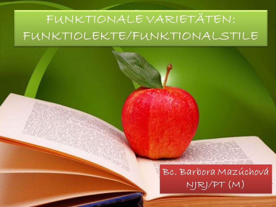 FUNKTIONALE VARIETÄTEN: FUNKTIOLEKTE/FUNKTIONALSTILE Bc.