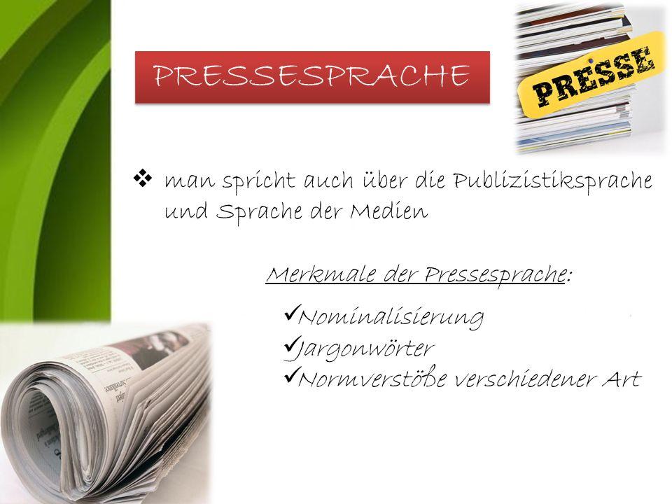 PRESSESPRACHE  man spricht auch über die Publizistiksprache und Sprache der Medien Merkmale der Pressesprache: Nominalisierung Jargonwörter Normverstöße verschiedener Art