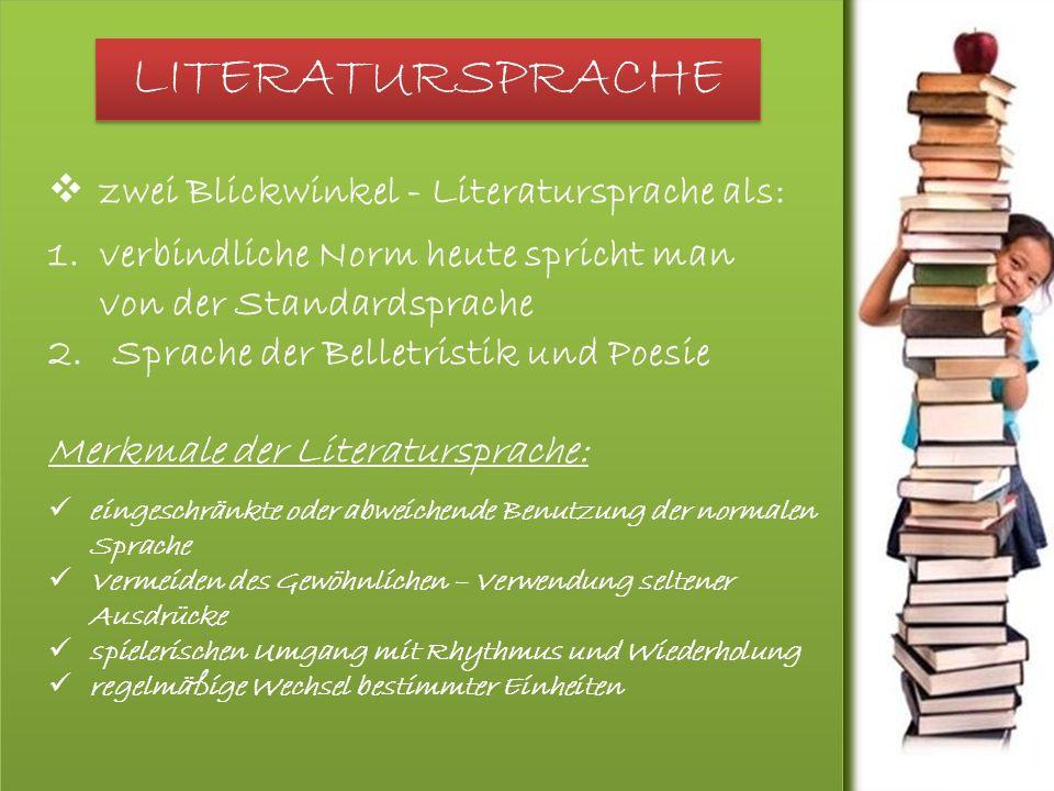 LITERATURSPRACHE  zwei Blickwinkel - Literatursprache als: 1.verbindliche Norm heute spricht man von der Standardsprache 2.