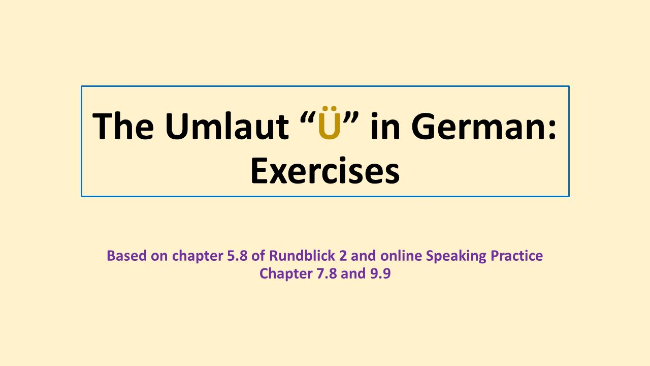 "The Umlaut ""Ü"" in German: Exercises Based on chapter 5.8 of Rundblick 2 and online Speaking Practice Chapter 7.8 and 9.9"