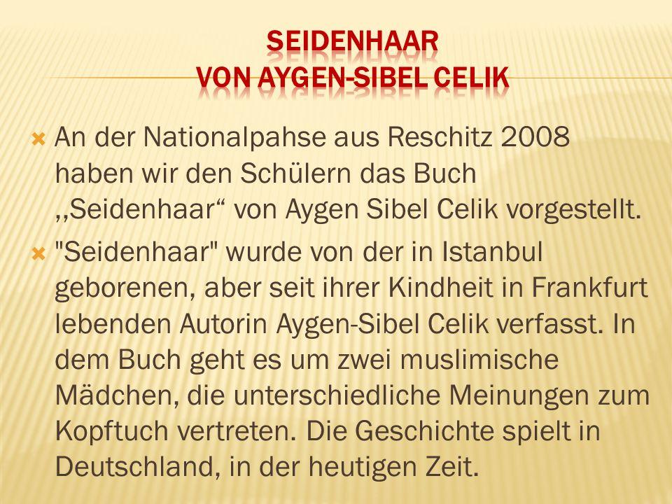 """ An der Nationalpahse aus Reschitz 2008 haben wir den Schülern das Buch,,Seidenhaar"""" von Aygen Sibel Celik vorgestellt. """