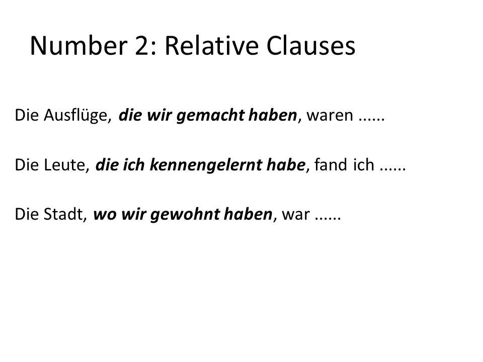 Number 2: Relative Clauses Die Ausflüge, die wir gemacht haben, waren......