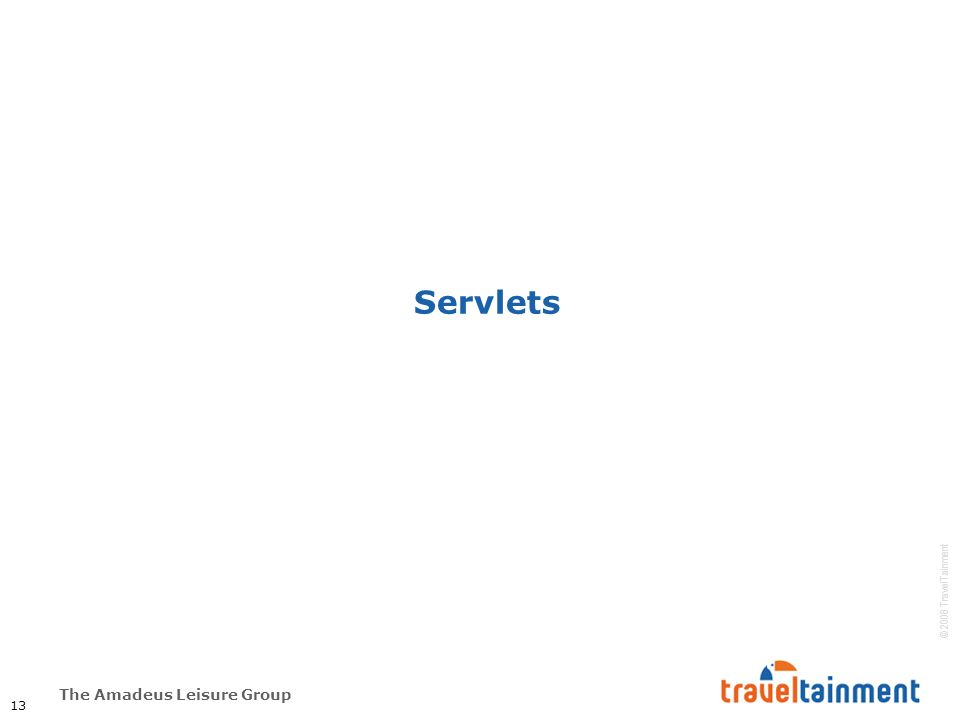 The Amadeus Leisure Group © 2008 TravelTainment Servlets 13