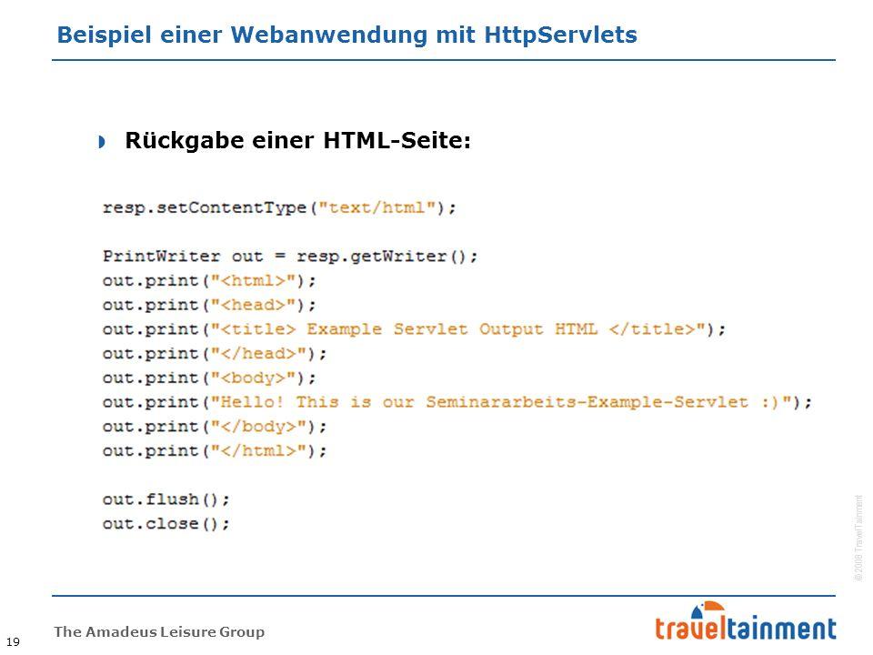 © 2008 TravelTainment The Amadeus Leisure Group Beispiel einer Webanwendung mit HttpServlets 19  Rückgabe einer HTML-Seite:
