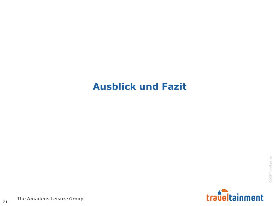 The Amadeus Leisure Group © 2008 TravelTainment Ausblick und Fazit 21