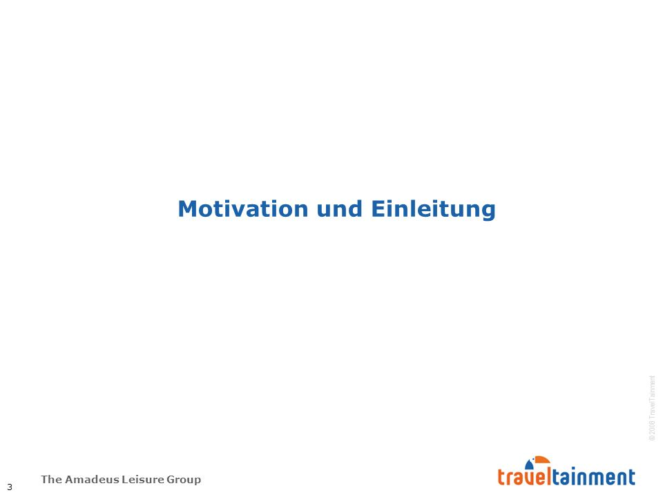 The Amadeus Leisure Group © 2008 TravelTainment Motivation und Einleitung 3